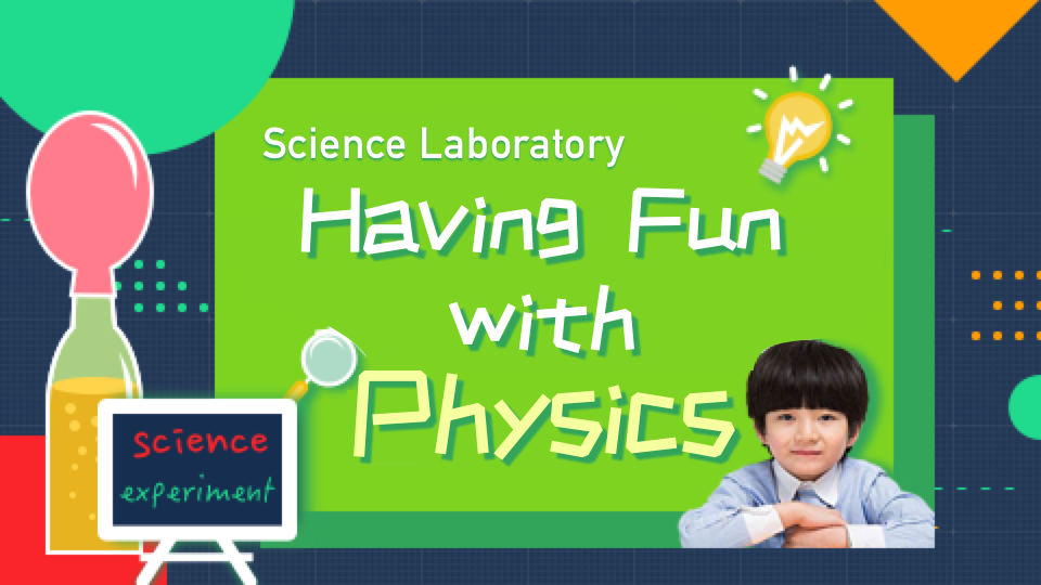 "Science Laboratory - ""Having Fun with Physics"""