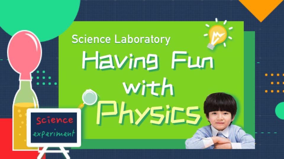 "Science Laboratory - ""Having Fun with Physics"""